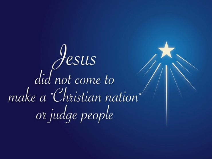 Jesus did not come to make a Christian nation or judge people